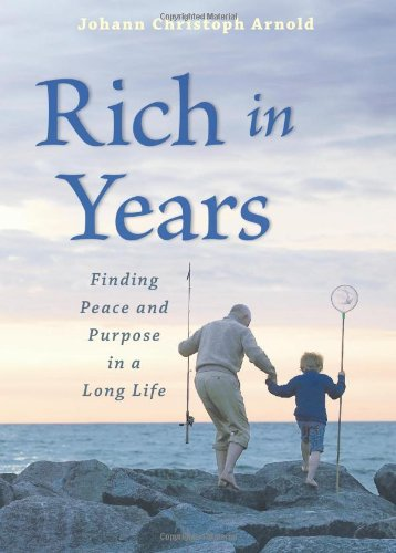 Rich in Years Finding Peace and Purpose in a Long Life  2013 9780874868975 Front Cover