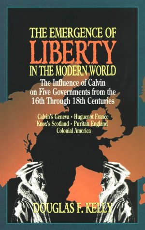 Emergence of Liberty in the Modern World : Five Examples of Calvinistic Governments from the 16th Through 18th Centuries 1st 9780875522975 Front Cover