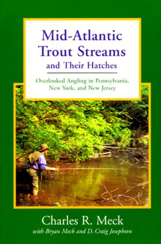 Mid Atlantic Trout Streams and Their Hatches Overlooked Angling in Pennsylvania New York New Jersey  1997 9780881503975 Front Cover