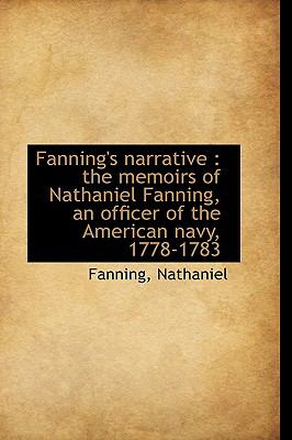 Fanning's Narrative : The memoirs of Nathaniel Fanning, an officer of the American Navy, 1778-1783 N/A 9781113517975 Front Cover