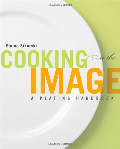 Cooking to the Image A Plating Handbook  2013 edition cover