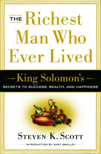 Richest Man Who Ever Lived King Solomon's Secrets to Success, Wealth, and Happiness  2006 9781400071975 Front Cover