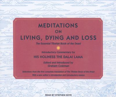 Meditations on Living, Dying and Loss: The Essential Tibetan Book of the Dead  2009 9781400112975 Front Cover