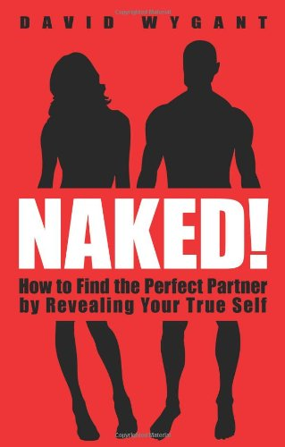 Naked! How to Find the Perfect Partner by Revealing Your True Self  2012 9781401933975 Front Cover