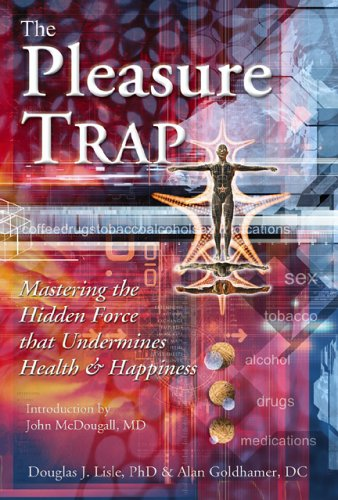 Pleasure Trap Mastering the Hidden Force That Undermines Health and Happiness N/A edition cover
