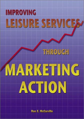 Improving Leisure Services Through Marketing Action 1st 2002 edition cover
