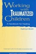 Working with Traumatized Children A Handbook for Healing  2007 edition cover