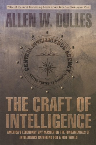 Craft of Intelligence America's Legendary Spy Master on the Fundamentals of Intelligence Gathering for a Free World  2005 9781592282975 Front Cover