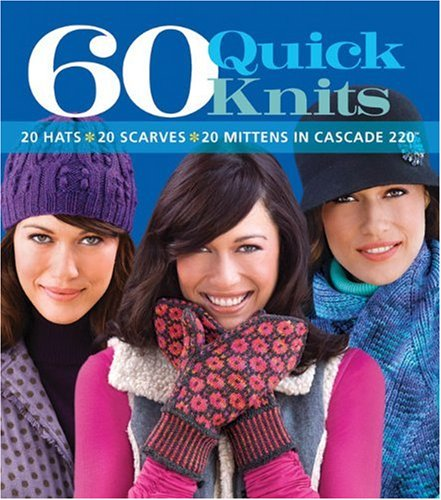 60 Quick Knits 20 Hats, 20 Scarves, 20 Mittens in Cascade 220 N/A 9781933027975 Front Cover