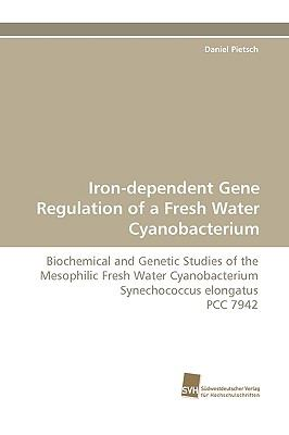 Iron-Dependent Gene Regulation of a Fresh Water Cyanobacterium N/A 9783838113975 Front Cover