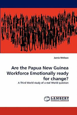 Are the Papua New Guinea Workforce Emotionally Ready for Change? N/A 9783838379975 Front Cover