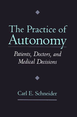 Practice of Autonomy Patients, Doctors, and Medical Decisions  1998 9780195113976 Front Cover