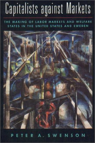 Capitalists Against Markets The Making of Labor Markets and Welfare States in the United States and Sweden  2002 edition cover