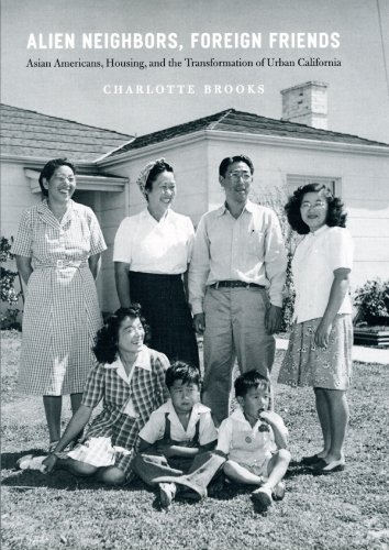 Alien Neighbors, Foreign Friends Asian Americans, Housing, and the Transformation of Urban California  2009 9780226075976 Front Cover