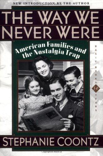 Way We Never Were American Families and the Nostalgia Trap  2000 (Reprint) edition cover