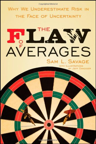 Flaw of Averages Why We Underestimate Risk in the Face of Uncertainty  2009 9780471381976 Front Cover