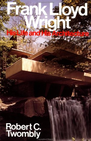Frank Lloyd Wright His Life and His Architecture 1st 1979 9780471857976 Front Cover