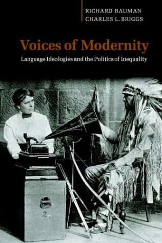 Voices of Modernity Language Ideologies and the Politics of Inequality  2003 edition cover