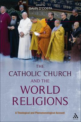 Catholic Church and the World Religions A Theological and Phenomenological Account  2011 edition cover