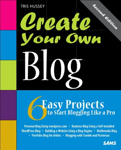 Create Your Own Blog 6 Easy Projects to Start Blogging Like a Pro 2nd 2012 (Revised) edition cover
