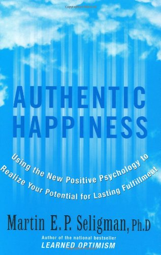 Authentic Happiness Using the New Positive Psychology to Realize Your Potential for Lasting Fulfillment  2002 edition cover