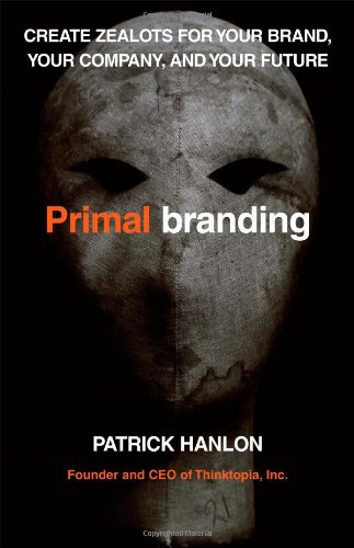 Primalbranding Create Zealots for Your Brand, Your Company, and Your Future  2006 edition cover
