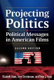 Projecting Politics Political Messages in American Films 2nd 2015 (Revised) 9780765635976 Front Cover