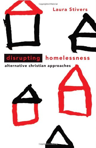 Disrupting Homelessness Alternative Christian Approaches  2011 edition cover
