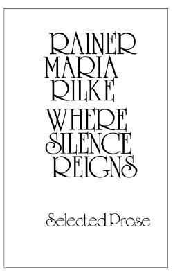Where Silence Reigns Selected Prose  1978 9780811206976 Front Cover