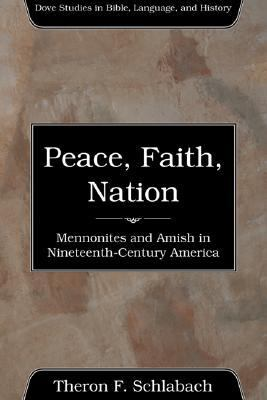 Peace, Faith, Nation Mennonites and Amish in Nineteenth-Century America N/A 9781556351976 Front Cover