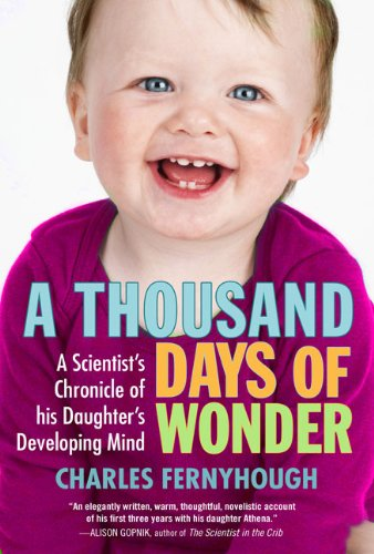Thousand Days of Wonder A Scientist's Chronicle of His Daughter's Developing Mind N/A 9781583333976 Front Cover
