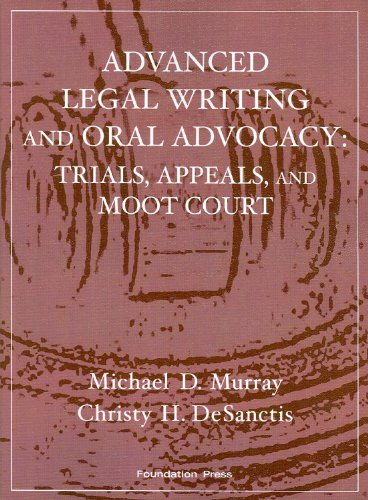 Advanced Legal Writing and Oral Advocacy Trials, Appeals, and Moot Court 2nd 2009 (Revised) 9781599413976 Front Cover