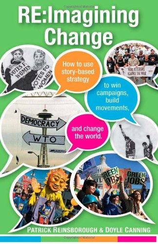 Re:Imagining Change How to Use Story-Based Strategy to Win Campaigns, Build Movements, and Change the World  2010 edition cover