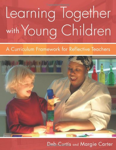Learning Together with Young Children A Curriculum Framework for Reflective Teachers  2007 edition cover