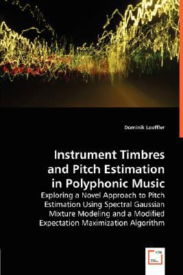 Instrument Timbres and Pitch Estimation in Polyphonic Music N/A 9783836462976 Front Cover