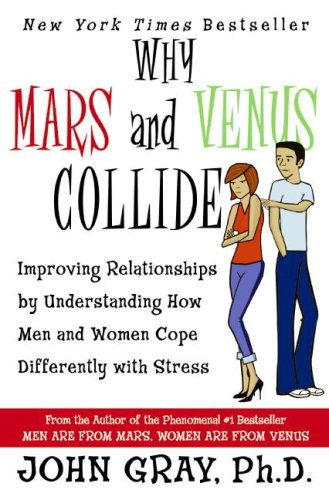 Why Mars and Venus Collide Improving Relationships by Understanding How Men and Women Cope Differently with Stress N/A edition cover