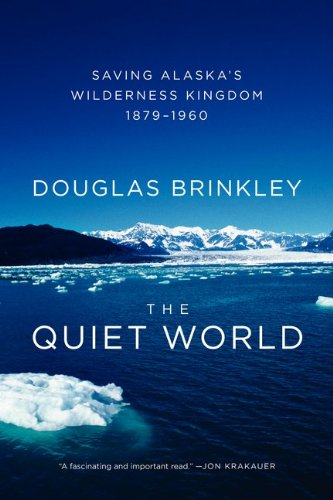 Quiet World Saving Alaska's Wilderness Kingdom, 1879-1960  2011 9780062005977 Front Cover