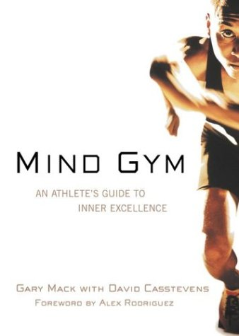 Mind Gym An Athlete's Guide to Inner Excellence  2002 (Reprint) 9780071395977 Front Cover