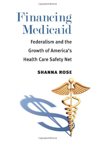Financing Medicaid Federalism and the Growth of America's Health Care Safety Net  2013 9780472051977 Front Cover