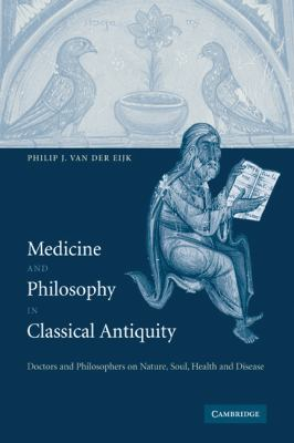 Medicine and Philosophy in Classical Antiquity Doctors and Philosophers on Nature, Soul, Health and Disease  2010 9780521142977 Front Cover
