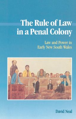 Rule of Law in a Penal Colony Law and Politics in Early New South Wales  2002 9780521522977 Front Cover