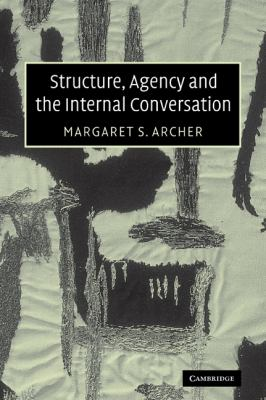 Structure, Agency and the Internal Conversation   2003 9780521535977 Front Cover