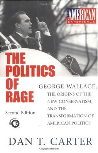 Politics of Rage George Wallace, the Origins of the New Conservatism, and the Transformation of American Politics 2nd 2000 (Revised) edition cover