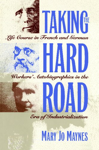 Taking the Hard Road Life Course in French and German Workers' Autobiographies in the Era of Industrialization  1995 9780807844977 Front Cover