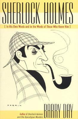 Sherlock Holmes In His Own Words and in the Words of Those Who Knew Him  2003 9780878332977 Front Cover