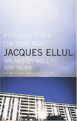 Perspectives on Our Age Jacques Ellul Speaks on His Life and Work 2nd (Revised) 9780887846977 Front Cover