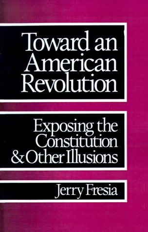 Toward an American Revolution Exposing the Constitution and Other Illusions N/A edition cover