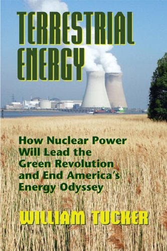 Terrestrial Energy How Nuclear Power Will Lead the Green Revolution and End America's Energy Odyssey N/A edition cover