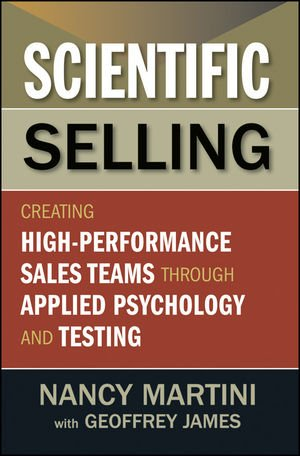 Scientific Selling Creating High-Performance Sales Teams Through Applied Psychology and Testing  2012 edition cover