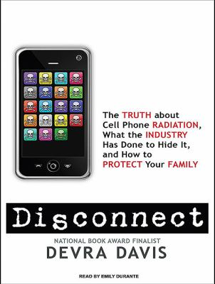 Disconnect: The Truth About Cell Phone Radiation, What the Industry Has Done to Hide It, and How to Protect Your Family  2010 9781400118977 Front Cover
